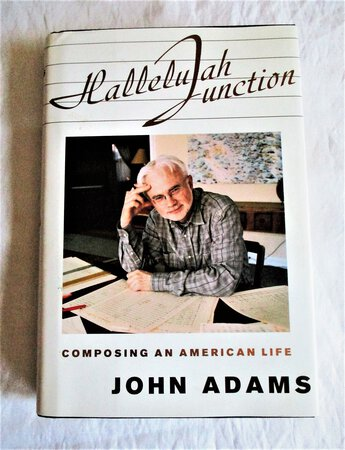 JOHN ADAMS - HALLELUJAH JUNCTION: COMPOSING AN AMERICAN LIFE **SIGNED & INSCRIBED** First Edition COMPOSER of SYMPHONIES & OPERAS incl. NIXON IN CHINA, DR. ATOMIC and ON THE TRANSMIGRATION OF SOULS by Adams, John