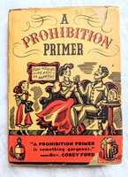 """1931 """"A PROHIBITION PRIMER"""" PRO-DRINKING, PRO-ALCOHOL, ANTI-PROHIBITION Illustrated by Anonymous"""
