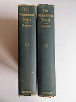1911 Charles Hanna THE WILDERNESS TRAIL Two Volume Set PRESENTATION COPY INSCRIBED BY AUTHOR Illustrated with 80 PLATES & MAPS First Edition by Charles A. Hanna