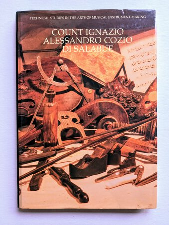 COUNT IGNAZIO ALESSANDRO COZIO DI SALABUE - OBSERVATIONS on the CONSTRUCTION of STRINGED INSTRUMENTS and THEIR ADJUSTMENT: 1804, 1805, 1809, 1810, 1816 by COUNT IGNAZIO ALESSANDRO COZIO DI SALABUE